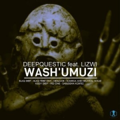 Wash'umuzi (Incl. Remixes) Ft. Lizwi BY DeepQuestic
